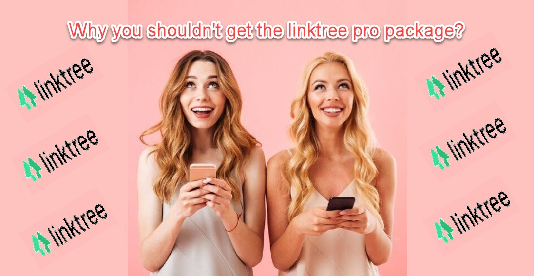 Why you shouldn't get the linktree pro package? (And what to do instead)