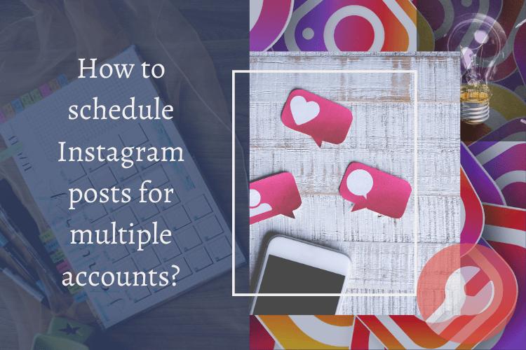 Schedule Instagram posts for multiple accounts