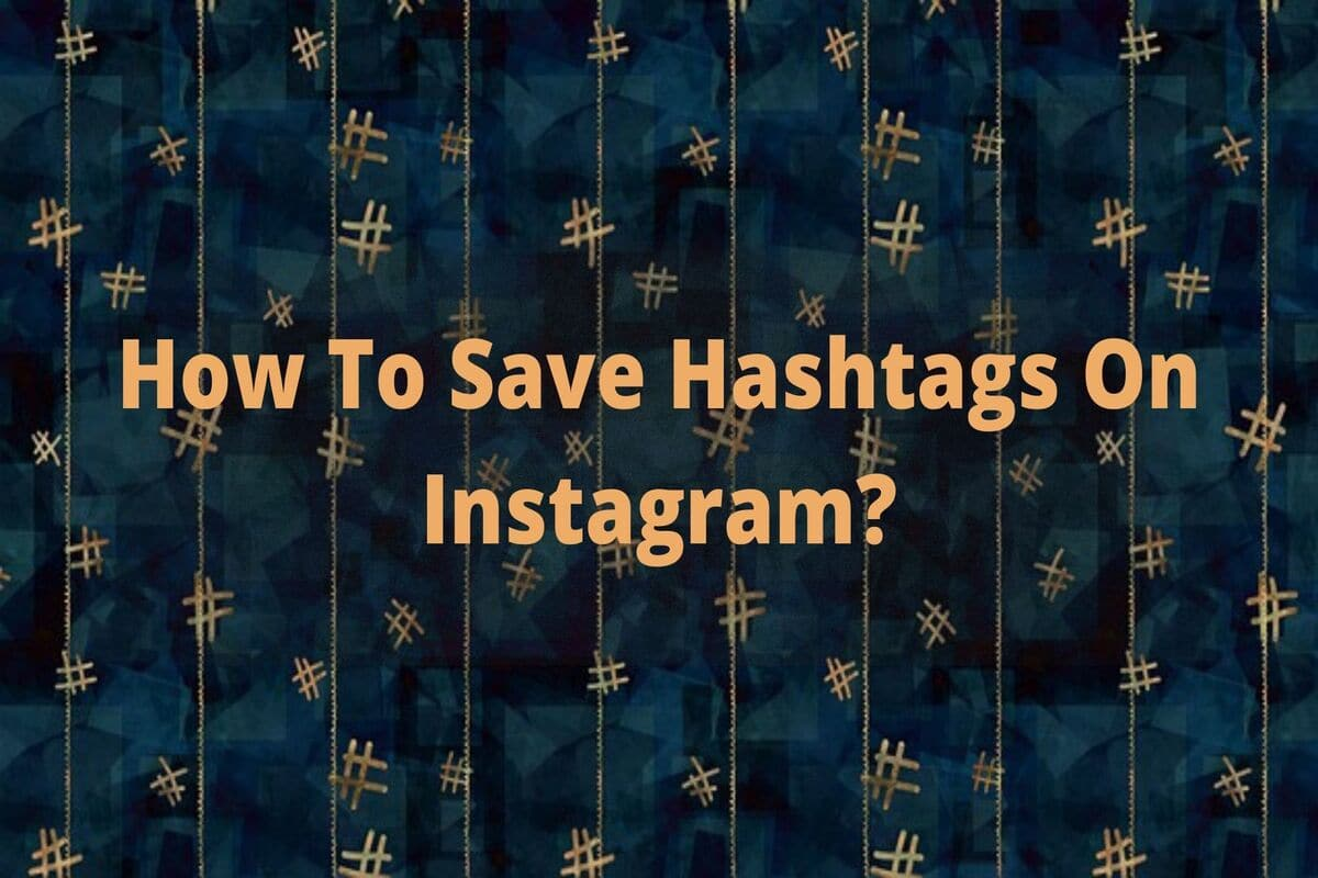 How to save hashtags on Instagram?